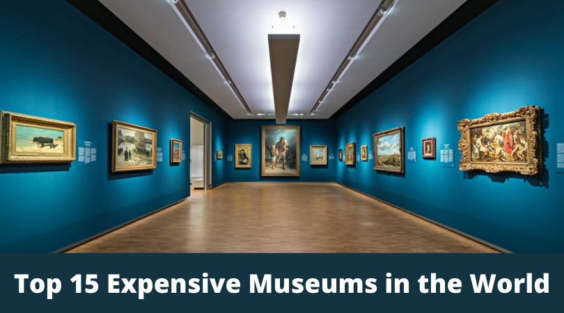 Top 15 Expensive Museums in the World