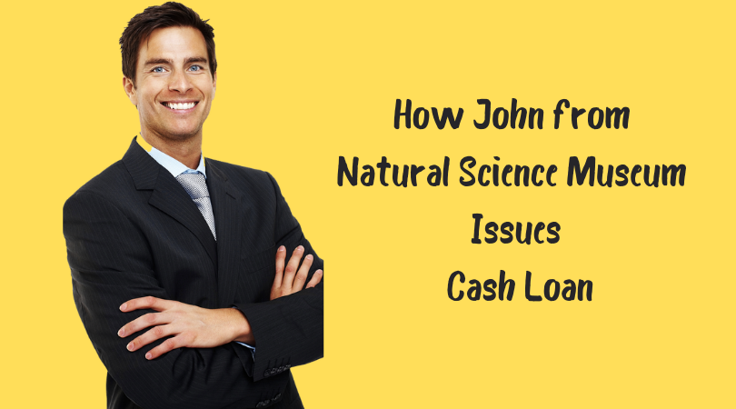 How John from Natural Science Museum Issues Cash Loan